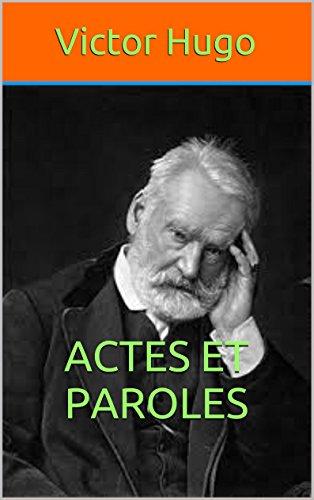 Victor Hugo - Actes et Paroles (Actes et Paroles (Version complète les 4 volumes)) (French Edition)