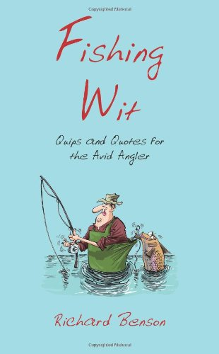 Fishing Wit: Quips and Quotes for the Avid Angler