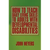 How To Teach Daily Living Skills to Adults with Developmental Disabilities ~ John Meyers