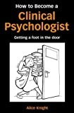 How to Become a Clinical Psychologist: Getting a Foot in the Door by Knight. Alice ( 2002 ) Paperback Knight. Alice