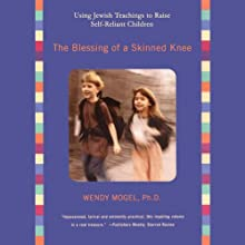 The Blessing of a Skinned Knee: Using Jewish Teachings to Raise Self-Reliant Children Audiobook by Wendy Mogel Narrated by Carrington Macduffie