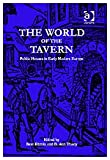 Beat A. Kumin The World of the Tavern: Public Houses in Early Modern Europe