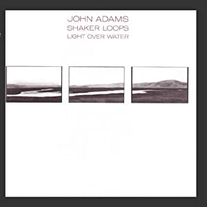 John Adams: Shaker Loops: Light Over Water