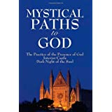 Mystical Paths to God: Three Journeys: The Practice of the Presence of God, Interior Castle, Dark Night of the Soul ~ Brother Lawrence