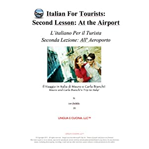 Italian for Tourists Second Lesson: At the Airport: L' Italiano per i Turisti Seconda Lezione: All'Aeroporto (L' Italiano per i Turisti: Il Viaggio ... di Mauro e Carla Bianchi) (Italian Edition) | [Lee DeMilo]