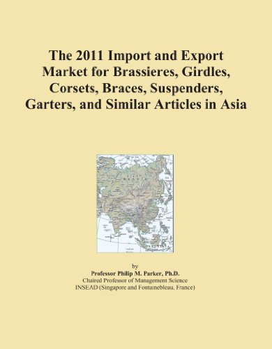 The 2011 Import and Export Market for Brassieres, Girdles, Corsets, Braces, Suspenders, Garters, and Similar Articles in Asia