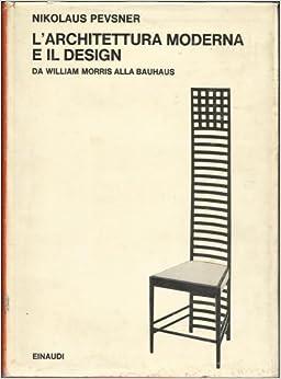 L 39 architettura moderna e il design da william morris alla for L architettura moderna