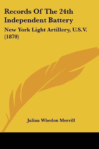 Records of the 24th Independent Battery: New York Light Artillery, U.S.V. (1870) (Paperback)