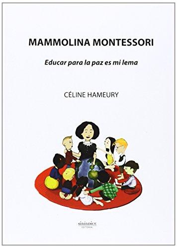 mammolina-montessori-educar-para-la-paz-es-mi-lema-coleccion-pedagogia