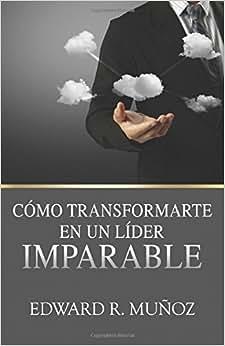 Como Transformarte En Un Lider Imparable (Spanish Edition)