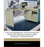 img - for For All Mankind: Philanthropy and the William and Flora Hewlett Foundation (Paperback) - Common book / textbook / text book