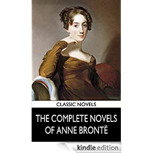 THE COMPLETE NOVELS OF ANNE BRONTË (illustrated, complete, and unabridged)