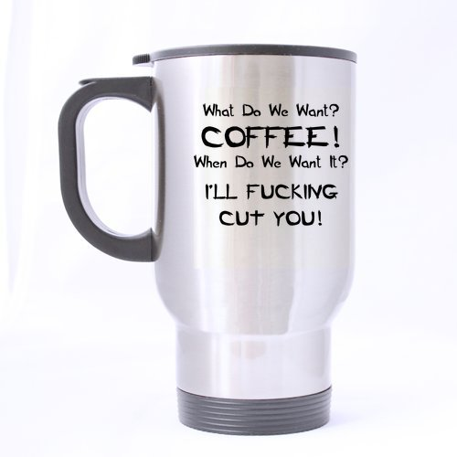 "Pretty Specially-Made ""What Do We Want Coffee When Do We Want It I'Ll Fucking Cut You"" Sliver Stainless Steel Mug -One Side"