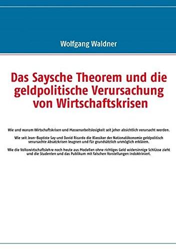 Das Saysche Theorem und die geldpolitische Verursachung von Wirtschaftskrisen PDF