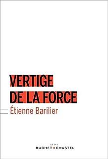 Vertige de la force, Barilier, Etienne