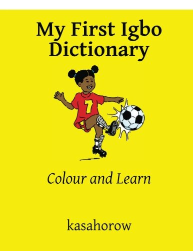 My First Igbo Dictionary: Colour and Learn (Igbo Edition)