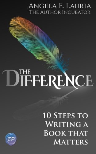 The Difference: 10 Steps To Writing A Book That Matters PDF