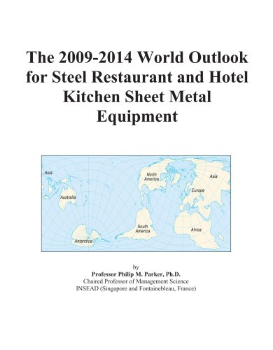 The 2009-2014 World Outlook for Steel Restaurant and Hotel Kitchen Sheet Metal Equipment