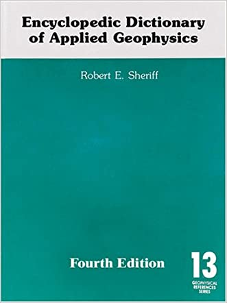 Encyclopedic Dictionary of Applied Geophysics (Geophysical References No. 13)