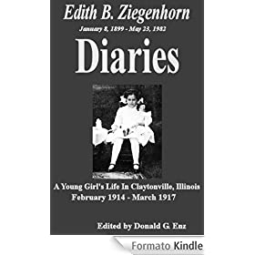 Edith B. Ziegenhorn Diaries - A Young Girl's Life In Claytonville, Illinois Feb. 1914 to Mar. 1917
