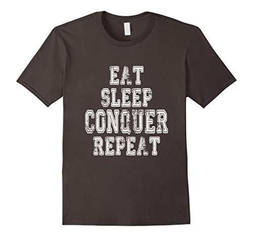 EAT SLEEP CONQUER REPEAT
