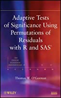 Adaptive Tests of Significance Using Permutations of Residuals with R and SAS Front Cover