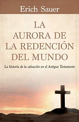 La Aurora de la redención del mundo La historia de la salvación en el Antiguo Testemento  [Sauer, Erich] (Tapa Blanda)