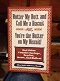 img - for Butter my Butt and Call Me a Biscuit and Your're the Butter on My Biscuit (and other country sayings, say-sos, hoots and hollers) book / textbook / text book