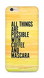 AMEZ all things are possible with coffee and mascara Back Cover For Apple iPhone 6s Plus