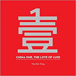 China One, The Love Of Luxe: Strategy And Framework Development Towards Chinese Young Luxury Consumers