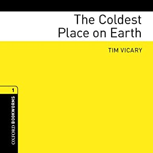 The Coldest Place on Earth: Oxford Bookworms Library | [Tim Vicary]