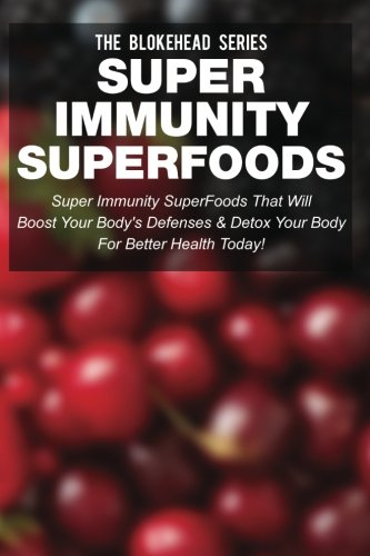 Super Immunity SuperFoods: Super Immunity SuperFoods That Will Boost Your Body's Defences& Detox Your Body for Better Health Today! (The Blokehead Success Series) (Fuhrman Super Immunity compare prices)