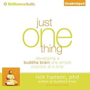 Just One Thing: Developing a Buddha Brain One Simple Practice at a Time | [Rick Hanson]