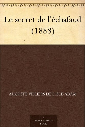 Auguste Villiers de L'Isle-Adam - Le secret de l'échafaud (1888)