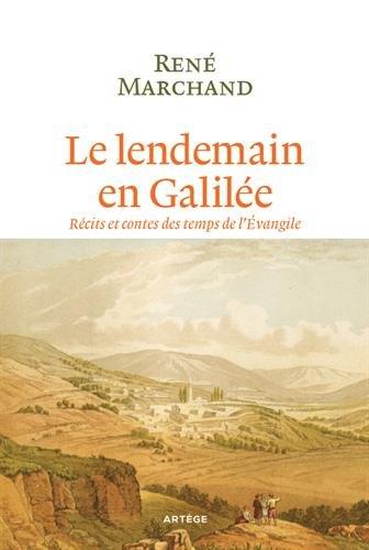 Le lendemain en Galilée : Récits et contes des temps de l'Evangile