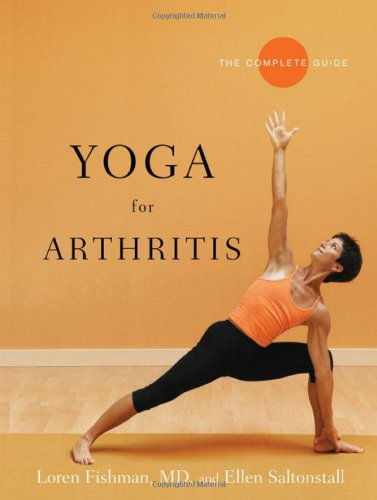Yoga for Arthritis: The Complete Guide Paperback by Loren Fishman  (Author), Ellen Saltonstall (Author)