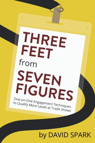 Three Feet from Seven Figures: One-on-One Engagement Techniques to Qualify More Leads at Trade Shows [Spark, David] (Tapa Blanda)