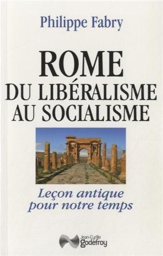 Rome, du libéralisme au socialisme : Leçon antique pour notre temps de Philippe Fabry télécharger