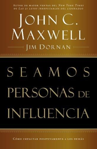 Seamos personas de influencia: Como impactar positivamente a los demas (Spanish Edition) [Maxwell, John C. - Dornan, Jim] (Tapa Blanda)