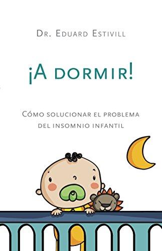 ¡A dormir!: Como solucionar el problema del insomnio infantil  [Estivill, Eduard] (Tapa Blanda)
