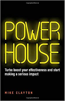 Powerhouse: Turbo Boost Your Effectiveness And Start Making A Serious Impact
