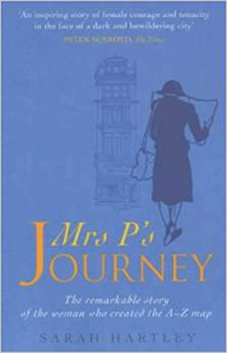 Sarah Hartley - Mrs P's Journey: The Remarkable Story Of The Woman Who Created The A-z Map