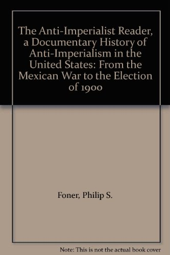 The Anti-Imperialist Reader, a Documentary History of Anti-Imperialism in the United States: From the Mexican War to the