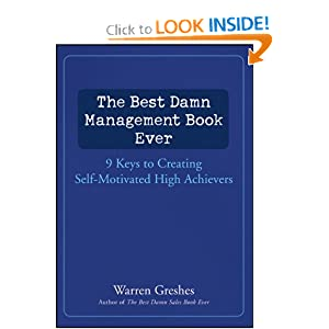 The Best Damn Management Book Ever: 9 Keys to Creating Self-Motivated High Achievers