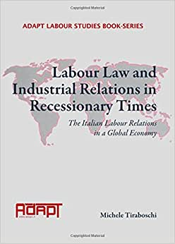 Labour Law And Industrial Relations In Recessionary Times: The Italian Labour Relations In A Global Economy (Adapt Labour Studies)