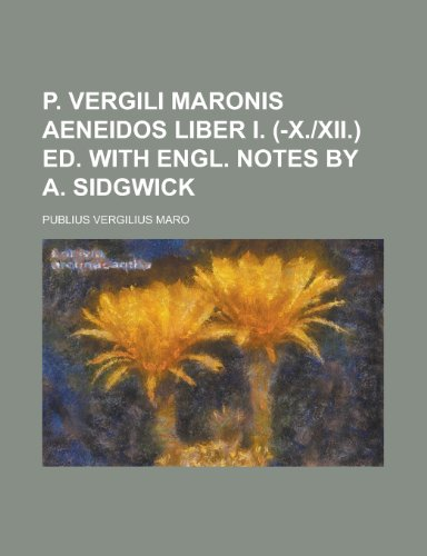 P. Vergili Maronis Aeneidos Liber I. (-X.-XII.) Ed. with Engl. Notes by A. Sidgwick
