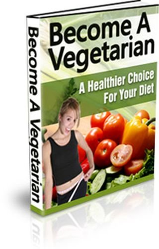 Become A Vegetarian : A Healthy Choice For Your Diet (eBook with Easy Navigation) + Free PDF