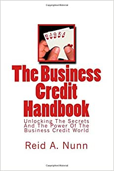 The Business Credit Handbook: Unlocking The Secrets And Power Of The Business Credit World