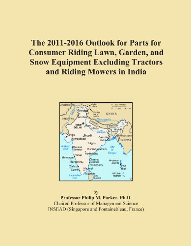 The 2011-2016 Outlook for Parts for Consumer Riding Lawn, Garden, and Snow Equipment Excluding Tractors and Riding Mowers in India