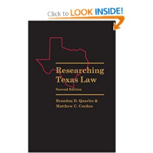 Researching Texas Law 2nd ed. Brandon D. Quarles and Matthew C. Cordon